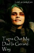 Turns out my dad is Gerard Way by Laurie-Evelyn