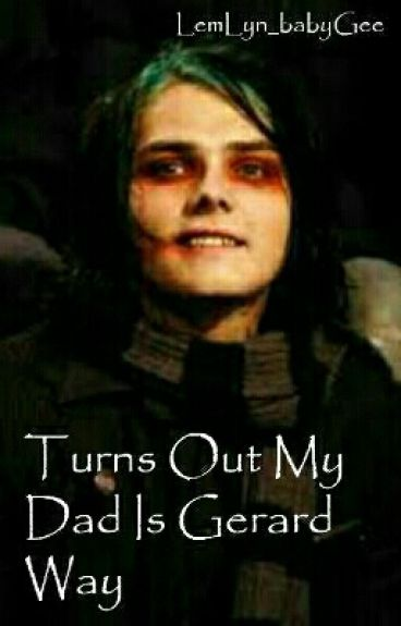 Turns out my dad is Gerard Way