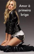 Amor a primeira briga by Sofia_Lima07