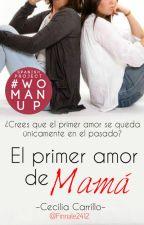 El primer amor de Mamá  by Finnale2412