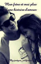 Mon frère et moi plus qu'une histoire d'amour by justyou_california