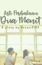 Arti Perbedaan 2 Menit • one shoot • by jeean2602