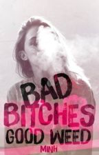 Bad bitches good weed by Minh_TDB