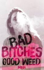 Bad bitches good weed by Minh_TDB