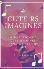 Cute R5 imagines/preferences by BillieHodgson