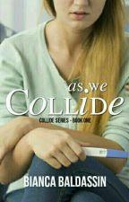 AS WE COLLIDE ✔ (revisando) by BiancaBaldassin