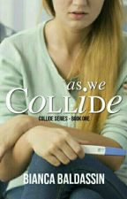 AS WE COLLIDE - ONE ✔ (revisando) by baldassin