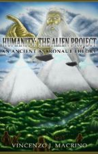 Humanity: The Alien Project - An Ancient Astronaut Theory by nephilim33