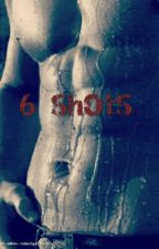 6 SHOTS by Anonymus1888