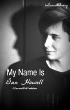 My Name Is Dan Howell [Phan] by inlovewithlarry