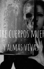 Entre cuerpos muertos y almas vivas by clarabuiles