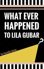 What ever happened to Lila Gubar? by dnjamesme