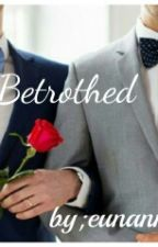 BETROTHED by eunanma