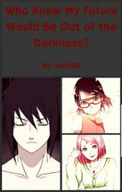 Who knew my future would be out of the darkness? by Loru321