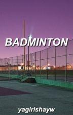 badminton → shw by yagirlshayw