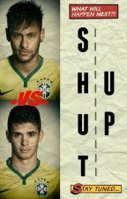 Shut up | Neymar Jr/Oscar FanFiction | by Truly_Blue