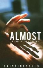 Almost | ✓ by existingsouls