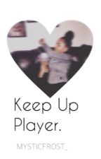 Keep Up Player.⭐️ by g0lden_melanin