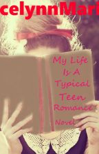 My Life is a Typical Teen Romance Novel [Is Complete] by JocelynnMariee