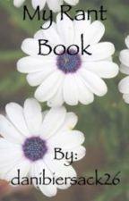 My Rant Book by danibiersack26