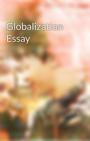 Globalisation essays