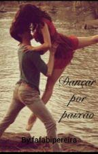 Dançar por paixão by fafabipereira