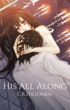 His All Along by girlhiltonen