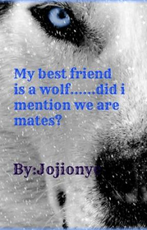 My bestfriend is a werewolf....did i mention that we are mates? (Short Story) by jojionyc