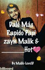 Dale Mas Rapido Papi Zayn malik & ____ Hot (procesó )(+18)   by Malik-LoveZiall1D