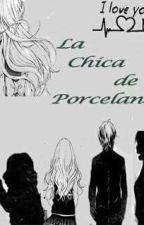 """La chica de """"Porcelana"""" by xDarkKnightx"""