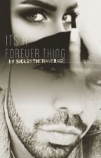 Its a forever thing by sickerthenaverage