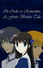 In Order To Remember (Fruits Basket) by KarlieLucas2