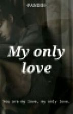 My Only Love - {hiatus} by -Pandih-