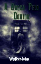 A Busca Pelo Doutor by WalkerJohn