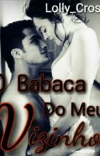 O Babaca Do Meu Vizinho by Lolly_Cross