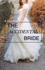 The Accidental Bride by kayxxlee