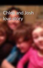 Chloe and Josh love story by lulynnfuller10