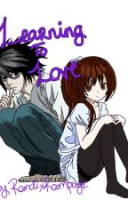 Learning To Love (Death Note Love Story LxOC) by RandixRampage