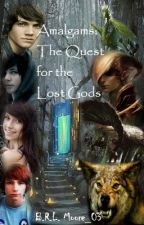 Amalgams: The Quest for the Lost Gods by Lynn_B_Moore
