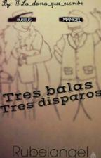 Tres balas, tres disparos ¤ Rubelangel by La_dona_que_escribe