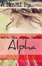 Alpha (#1 of the Alpha series) by Death_by_Book