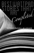 Best Wattpad Stories That Are Completed by xfakingalaughx