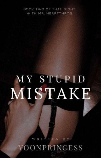 My Stupid Mistake