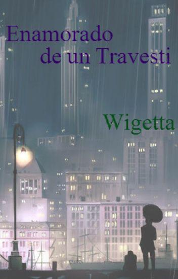Enamorado de un Travestí - Wigetta