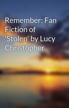 Remember: Fan Fiction of 'Stolen' by Lucy Christopher by Rebecca_k
