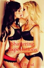 Shattering Expectations (Lesbian Story) by laxelite