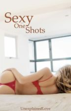 Sexy One Shots [Mature] by UnexplainedLove