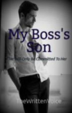 My Boss's Son {#Wattys2016} by TheWrittenVoice