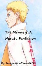 The Memory: A Naruto Fanfiction (Fanfic) by ImaginationRunWild28