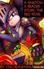 A Shadow x Reader Story, The Red Rose by Chloe_The_Hedgewolf